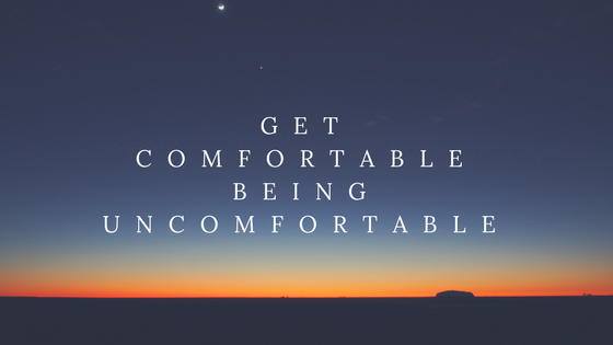 Success Tip: Get Comfortable being Uncomfortable