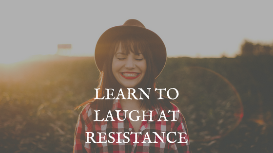Success Tip: Learn to Laugh at Resistance